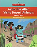 Astro the Alien Visits Desert Animals (Astro the Alien: Beginning-to-Read Book)