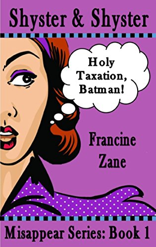 Shyster & Shyster: Holy Taxation, Batman! (Misappear Series Book 1)