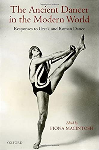 The Ancient Dancer in the Modern World: Responses to Greek