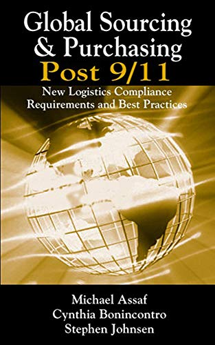 Global Sourcing & Purchasing Post 9/11: New Logistics Compliance Requirements and Best Practices (Strategic Sourcing Best Practices)