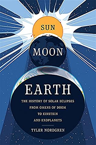 Sun Moon Earth: The History of Solar Eclipses from Omens of Doom to Einstein and Exoplanets - Earth Moon System