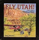 Fly Utah!, Galen L. Hanselman, 1884915078