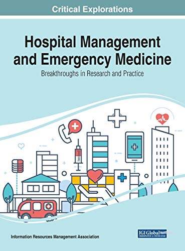 Hospital Management and Emergency Medicine: Breakthroughs in Research and Practice Information Resources Management Association