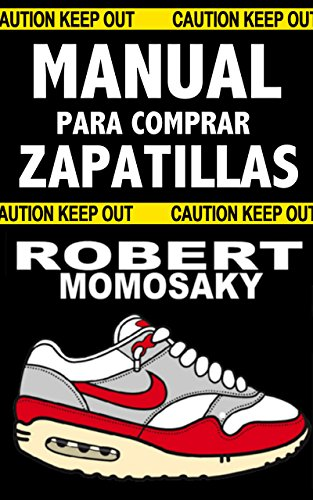 MANUAL PARA COMPRAR ZAPATILLAS (Spanish Edition) by [Momosaky, Robert]