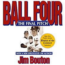 Ball Four: The Final Pitch Audiobook by Jim Bouton Narrated by Jim Bouton