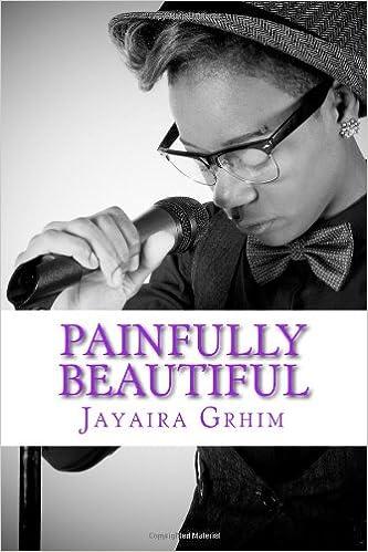 Painfully Beautiful: Poetry & Spoken Word: Jayaira Grhim