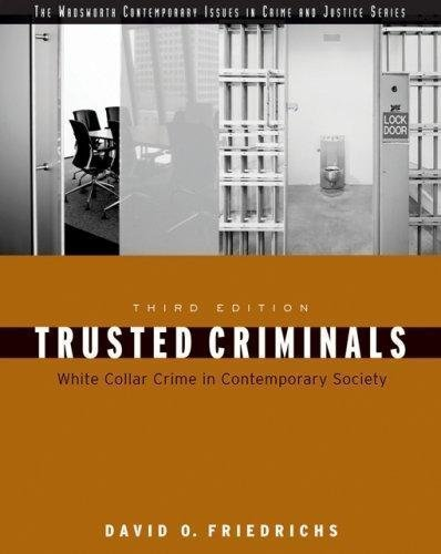 Trusted Criminals - White Collar Crime In Contemporary Society By David O. Friedrichs (3rd, Third Edition)