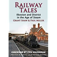 Railway Tales - Ilkeston & District in the Age of Steam