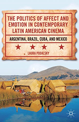 Download The Politics of Affect and Emotion in Contemporary Latin American Cinema: Argentina, Brazil, Cuba, and Mexico Pdf