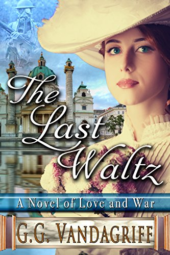 The Last Waltz - New Edition: A Novel of Love and War (Saga of Love and War Book 1)