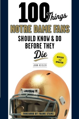 Notre Dame University Football - 100 Things Notre Dame Fans Should Know & Do Before They Die (100 Things...Fans Should Know)