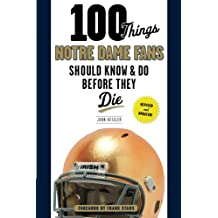 100 Things Notre Dame Fans Should Know & Do Before They Die (100 Things.Fans Should Know)