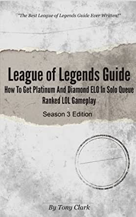 League of Legends Guide: How To Get Platinum and Diamond ELO in Solo Queue  Ranked LOL Gameplay (Season 3)