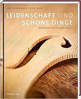 70fe40b3c1aa44 Leidenschaft und schöne Dinge  Handwerk in Sachsen-Anhalt  Amazon.de  Uwe  Jacobshagen