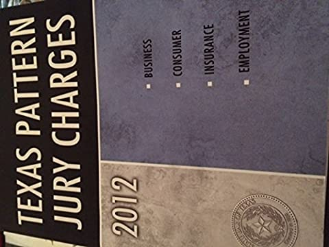 Texas Pattern Jury Charges, 2012 Ed (Jury Charge)