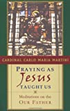 img - for Praying as Jesus Taught Us: Meditations on the Our Father by Cardinal Carlo Maria Martini (2001-01-01) book / textbook / text book