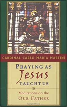 Praying as Jesus Taught Us: Meditations on the Our Father by Cardinal Carlo Maria Martini (2001-01-01)