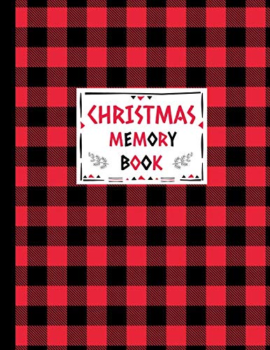 (Christmas Memory Book: Journal to Keep Stories and Pictures From Each Year Gathered in One Place with Space for Photos or Sketches and Text - Cute Red and Black Lumberjack Buffalo Plaid Design)