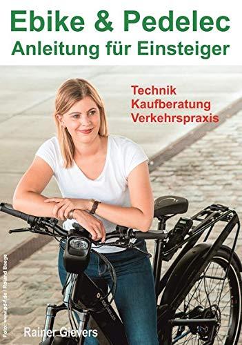 Ebike & Pedelec - Anleitung für Einsteiger: Technik - Kaufberatung - Verkehrspraxis Taschenbuch – 5. September 2018 Rainer Gievers 3964690082 Fahrrad Fahrrad - Rad