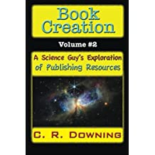 Book Creation - Volume #2: A Science Guy's Exploration of Publishing Resources