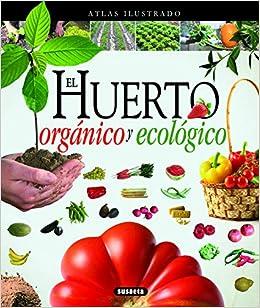 El Huerto orgánico y ecológico (Atlas Ilustrado): Amazon.es ...