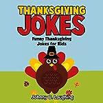 Thanksgiving Jokes: Funny Thanksgiving Jokes for Kids | Johnny B. Laughing