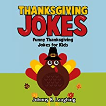 Thanksgiving Jokes: Funny Thanksgiving Jokes for Kids Audiobook by Johnny B. Laughing Narrated by Ryan Sitzberger