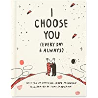 I Choose You (Every Day & Always) — A gift book to celebrate the choice you make to love one another, each and every day…