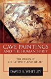 Cave Paintings and the Human Spirit, David S. Whitley, 1591026369