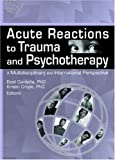 Acute Reactions to Trauma and Psychotherapy, Etzel Cardena, Kristin Croyle, 0789029731