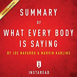Summary of What Every Body Is Saying: by Joe Navarro and Marvin Karlins   Includes Analysis