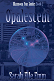 Opalescent (Harmony Run Book 2)