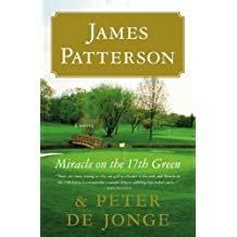 Miracle on the 17th Green: A Novel by James Patterson (2010-05-10)