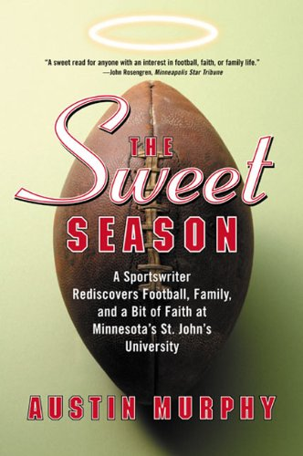 The Sweet Season: A Sportswriter Rediscovers Football, Family, and a Bit of Faith at Minnesota's St. John's University ()