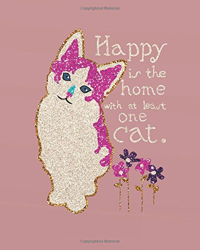 "Download Happy is the home with at least one cat: Cat Lined Notebook Journal Daily Planner Diary 8""x 10"" (Cat Notebook Notepad Blank Lined Book Series) (Volume 1) ebook"
