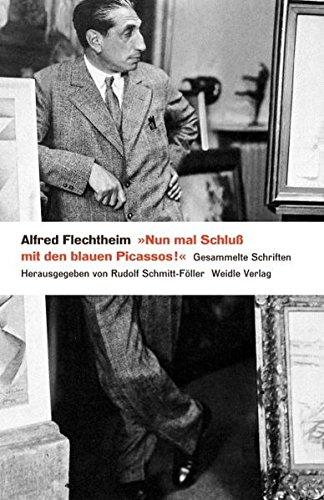 'Nun mal Schluß mit den blauen Picassos': Texte des Kunsthändlers Alfred Flechtheim