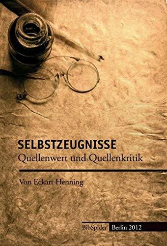 Selbstzeugnisse: Quellenwert und Quellenkritik Broschiert – 25. November 2011 Eckart Henning Verlag BibSpider 3936960585 Geschichte / 20. Jahrhundert