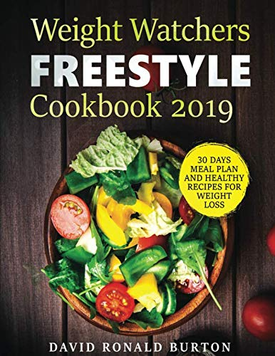 Weight Watchers Freestyle Cookbook 2019: A Complete Weight Watchers Freestyle Program With 30 Days Meal Plan For Weight Loss And 27+ Healthy Recipes by David R. Burton