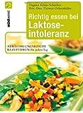 Richtig essen bei Laktoseintoleranz: Abwechslungsreiche Rezeptideen für jeden Tag - Die besten Alternativen zu Milch und Käse