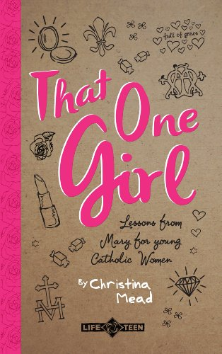 - That One Girl: Lessons from Mary for young Catholic Women