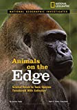 National Geographic Investigates: Animals on the Edge: Science Races to Save Species Threatened With Extinction (National Geographic Investigates Science)