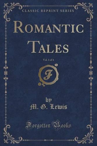 Romantic Tales, Vol. 1 of 4 (Classic Reprint)