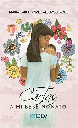 Cartas a mi bebé nonato (Spanish Edition): María Isabel ...