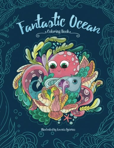 Fantastic Ocean - A Beautiful Coloring Book for Adults and Kids: Animals, Underwater, Fishes, Nature, Mermaids
