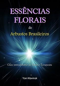 Essências Florais de Arbustos Brasileiros: Guia Introdutório ao Futuro Terapeuta por [Klovinsk, Yan]