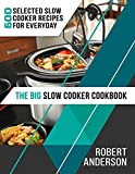 600 crock pot recipes - The Big Slow Cooker Cookbook: 600 Selected Slow Cooker Recipes for Everyday (2018 New Edition)