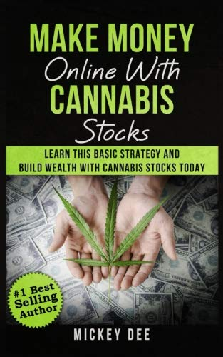 Make Money Online With Cannabis Stocks  Learn This Basic Strategy And Build Wealth With Cannabis Stocks Today