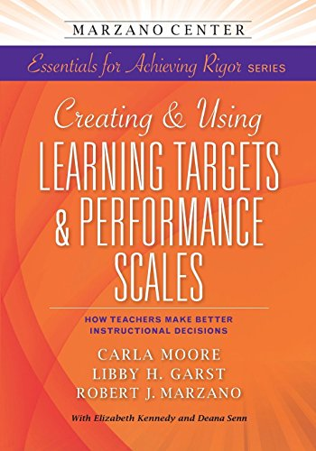 Creating and Using Learning Targets & Performance Scales: HowTeachers Make Better Instructional Decisions