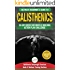 Calisthenics: The Ultimate Beginner's Calisthenics Bodyweight Exercises Guide and Workout Training Routines + 30-Day Greek God Muscle Building Action Plan Challenge