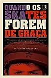 Quando Os Skates Forem de Graca (Em Portugues do Brasil)